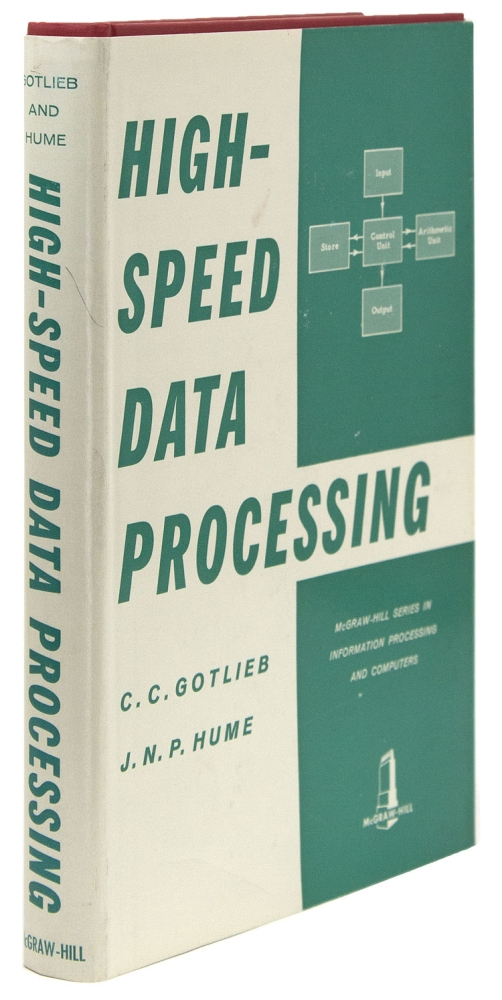 High-Speed Data Processing. Computers, C. C. Gotlieb, J. N. P. Hume.