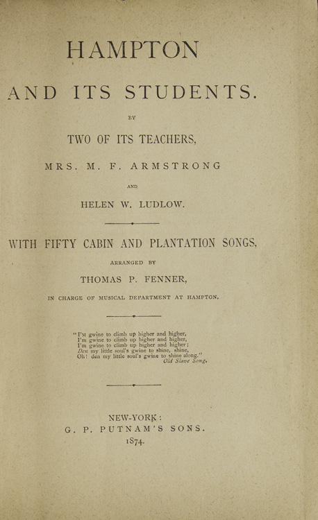Hampton and Its Student by Two of Its Teachers With Fifty Cabin and Plantation Songs, arranged by Thomas P. Fenner. Mrs. M. F. Armstrong, Helen W. Ludlow.