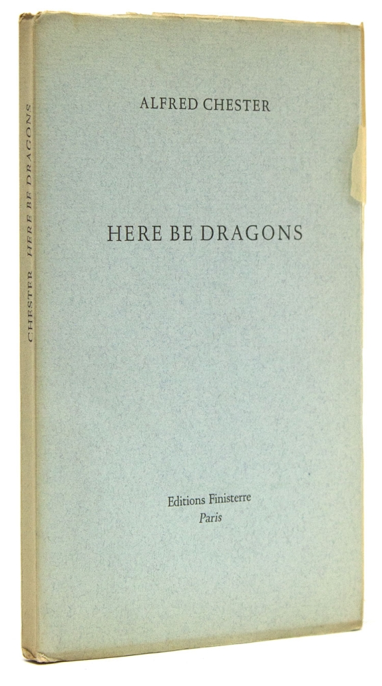 Here Be Dragons. Alfred Chester.