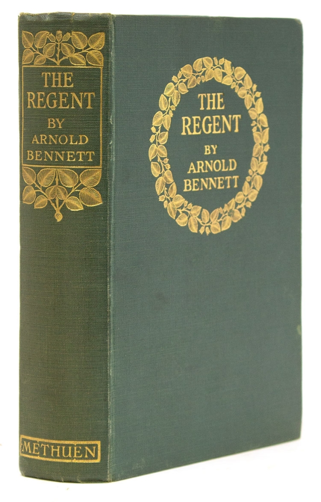 The Regent. A Five Towns story of adventure in London. Arnold Bennett.