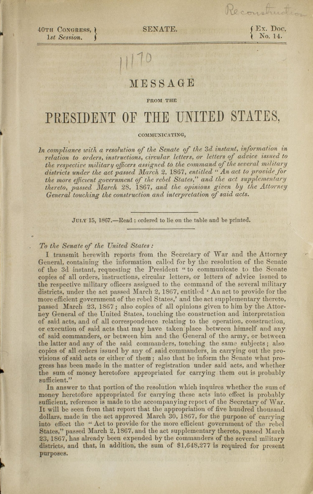"Message from the President of the United States, Communicating ... information in relation to ... the act passed March 2, 1867, entitled 'An act to provide for the more efficient government of the rebel States'..."" Reconstruction, United States Senate."