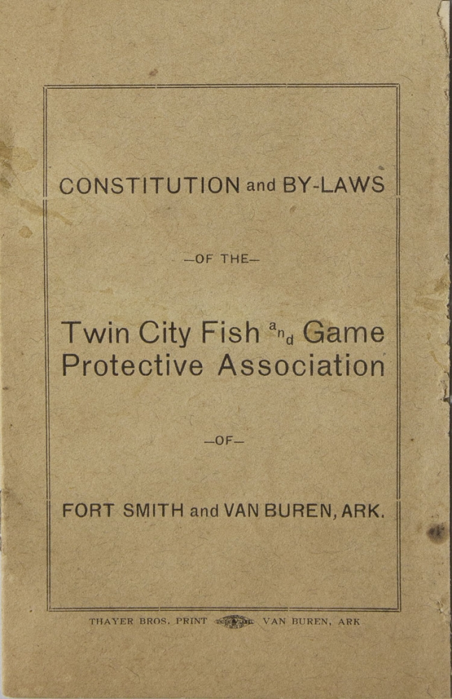 Constitution and By-Laws of the Twin City Fish and Game Protective Association of Fort Smith and Van Buren, Ark. Arkansas.