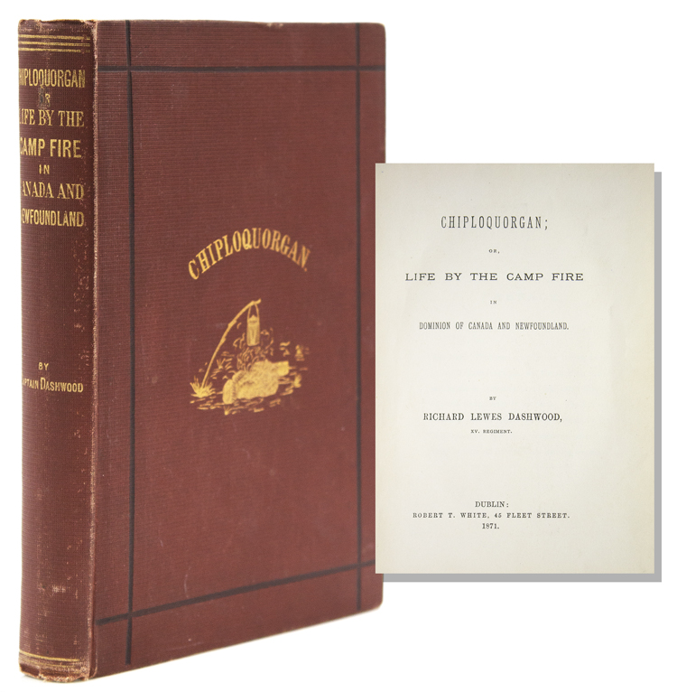 Chiploquorgan; or, Life by the Camp Fire in Dominion of Canada and Newfoundland. Richard Lewes Dashwood.
