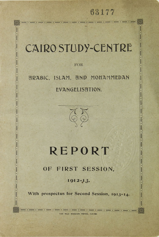 Cairo Study-Centre for Arabic, Islam, and Mohammedan Evangelisation. Report of First Session, 1912-13. With prospectus for Second Session, 1913-14 [Cover title]. Islam, Samuel Zwemer.