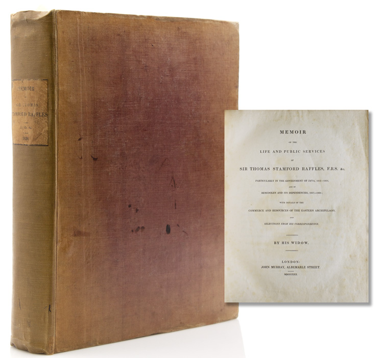 Memoir of the Life and Public Services of Sir Thomas Stamford Raffles, F.R.S., etc. Particularly in the Government of Java. Lady Sophia Raffles.