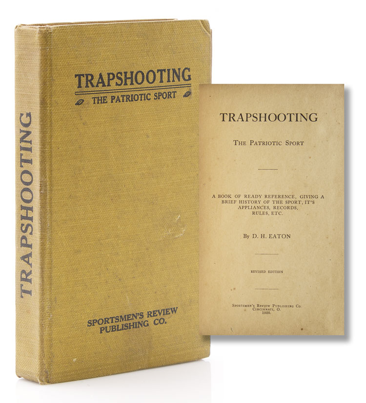 Trapshooting. The Patriotic Sport. A Book of Ready Reference, Giving a Brief History of the Sport, It's Appliances, Record, Rules, etc. [Foreword by Will Wildwood]. D. H. Eaton.