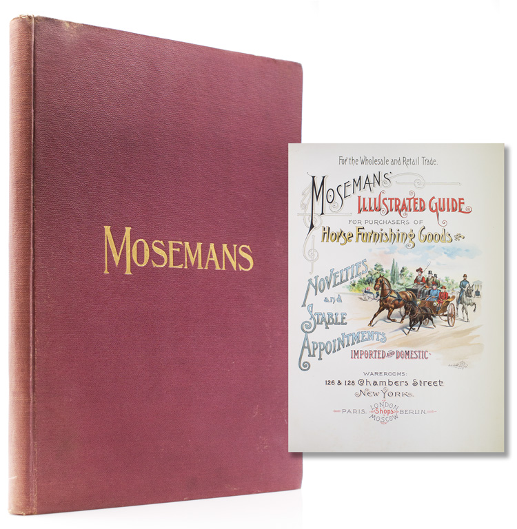 Moseman's Illustrated Guide for Purchasers of Horse Furnishing Goods, Novelties and Stable Appointments, Imported and Domestic. C. M. Moseman.