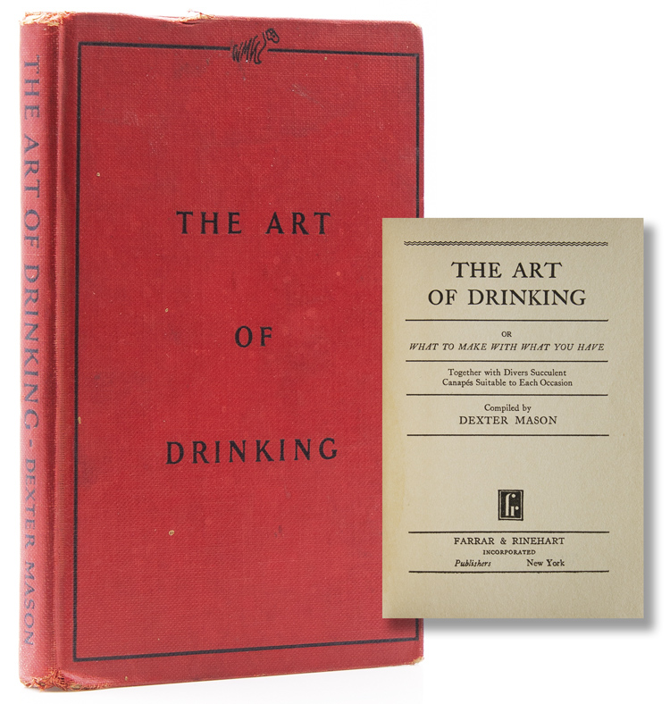 The Art of Drinking. Or What to Make with What You Have. Together with Divers Succulent Canapés Suitable to Each Occasion. Prohibition, Dexter Mason.