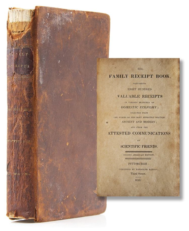 The Family Receipt Book containing Eight Hundred Valuable Receipts in various Branches of Domestic Economy; selected from the Worksa of the most approved writers Ancient and Modern; and from attested Communications of Scientific Friends. Second American Edition. Cookery.