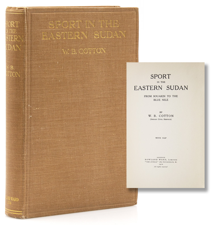 Sport in the Eastern Sudan from Souakin to the Blue Nile. W. B. Cotton.