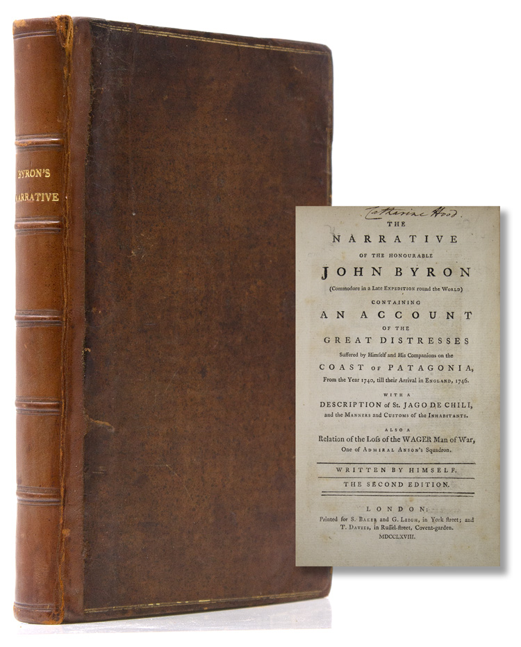 The Narrative of the Honourable John Byron (Commodore in a Late Expedition round the World) containing an Account of the Great Distresses suffered by himself and His Companions on the Coast of Patagonia from the Year 1740, Till Their Arrival in England, 1746. With a Description of St. Jago De Chili, and the Manners and Customs of the Inhabitants. Also a Relation of the Loss of the WAGER Man of War, One of Admiral Anson's Squadron. John Byron.
