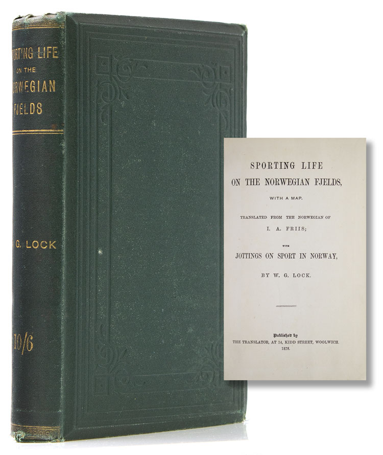 Sporting Life on the Norwegian Fjelds. Translated from the Norwegian of I. A. Friis; with jottings on sport in Norway, by W. G. Lock. I. A. Friis.