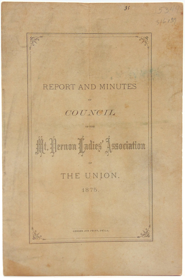 Report and Minutes of Council of the Mt. Vernon's Ladies' Association of the Union 1875. Mt. Vernon's Ladies' Association.