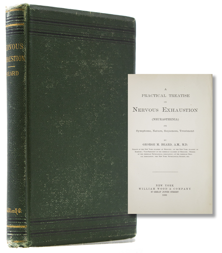 A Practical Treatise on Nervous Exhaustion (Neurasthenia), its Symptoms, Nature, Sequences, Treatment. George M.[iller][1839 - 1883 Beard.