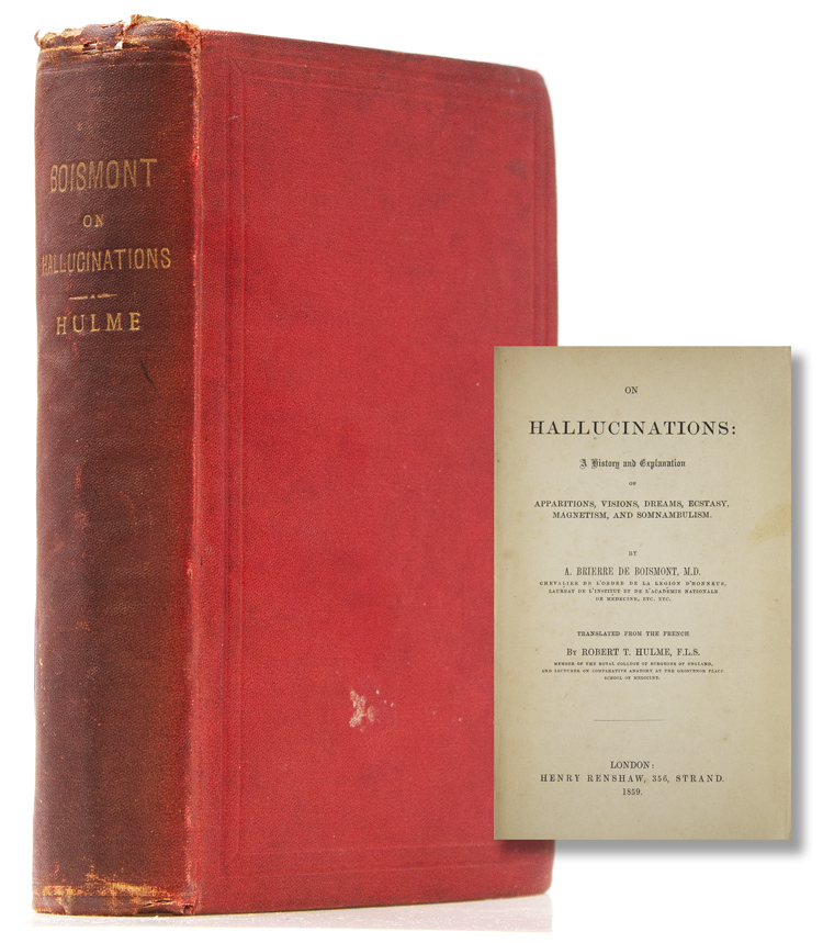 On Hallucinations: A history and explanation of apparitions, visions, dreams, ecstasy, magnetism, and somnambulism. By A. Brierre de Boismont. Tr. from the French by Robert T. Hulme. Alexandre-Jacques-FrançoisBriere de Boismoint, M. D.
