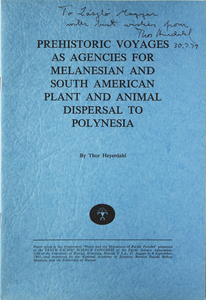 Prehistoric Voyages as Agencies for Melanesian and South American Plant and Animal Dispersal to Polynesia. Thor Heyerdahl.