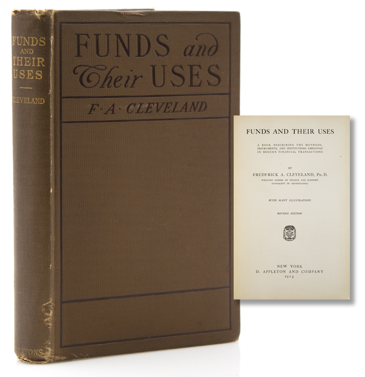 Funds and Their Uses: a book describing the methods, instruments, and institutions employed in modern financial transactions. Frederick A. Cleveland.