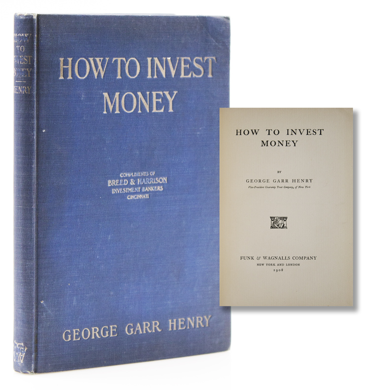 How to Invest Money. George Garr Henry.