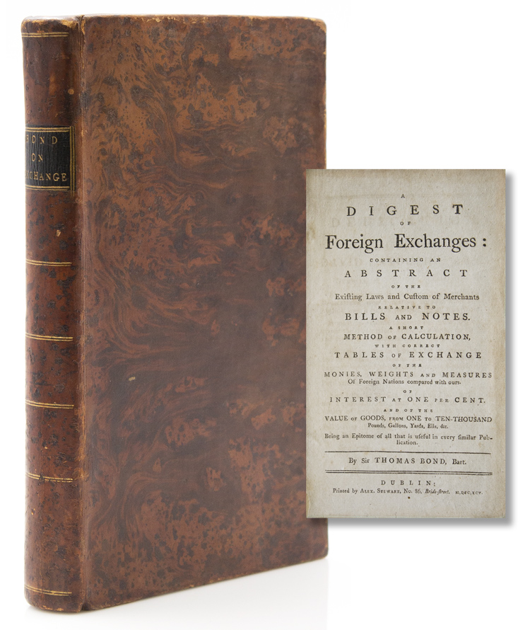 A Digest of Foreign Exchanges: Containing an Abstract of the Existing Laws and Custom of Merchants Relative to Bills and Notes. A Short Method of Calculation, with Correct Tables of Exchange of the Monies, Weights and Measures of Foreign Nations Compared with Ours …. Sir Thomas Bond, Bart.