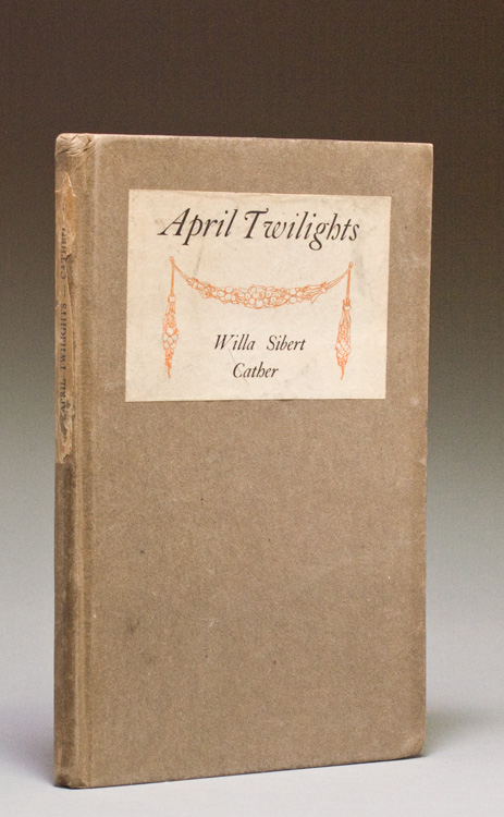 April Twilights. Poems by Willa Sibert Cather. Willa Sibert Cather.