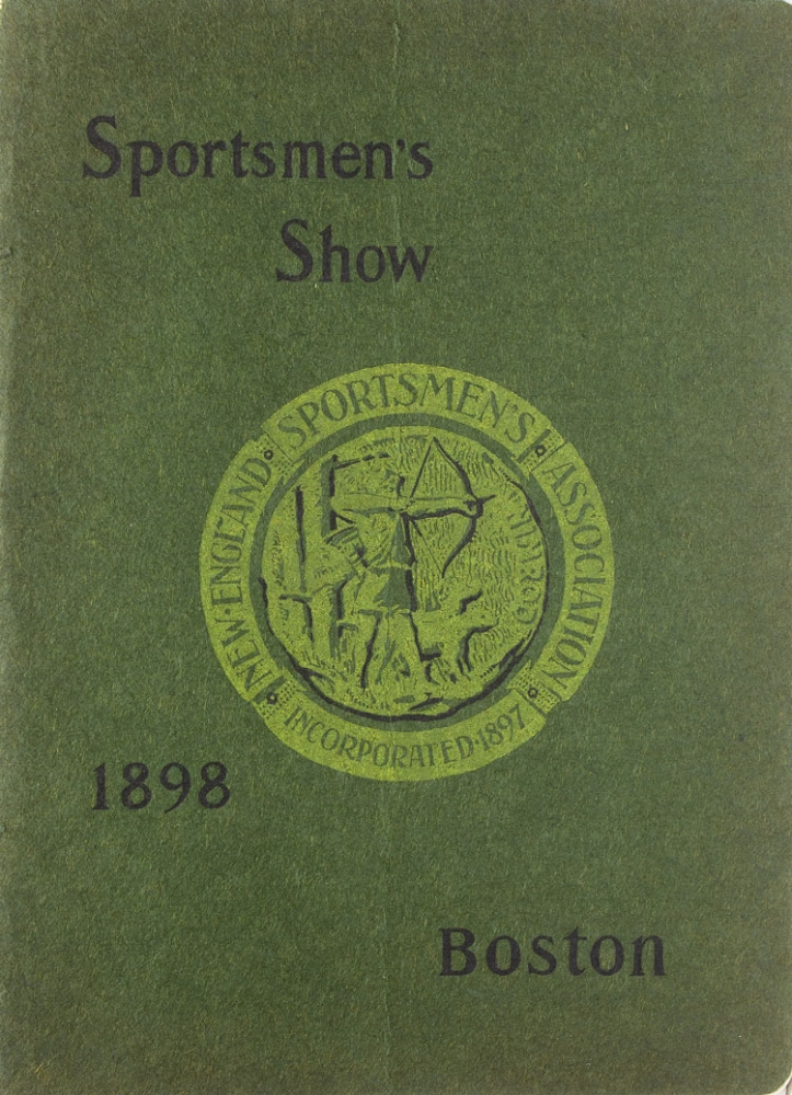 Sportsmen's Show under the auspices and personal management of the New England Sportsmen's Association. March 12 to 26, 1898