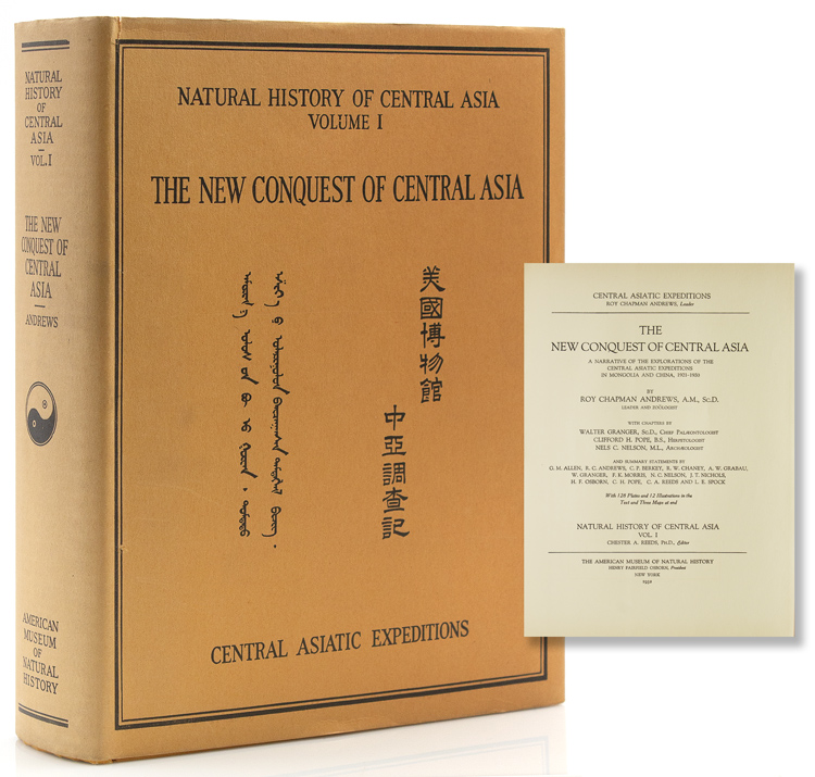 The New Conquest of Central Asia. A Narrative of the Explorations of the Central Asiatic Expeditions in Mongolia and China, 1921-1930. Roy Chapman Andrews.
