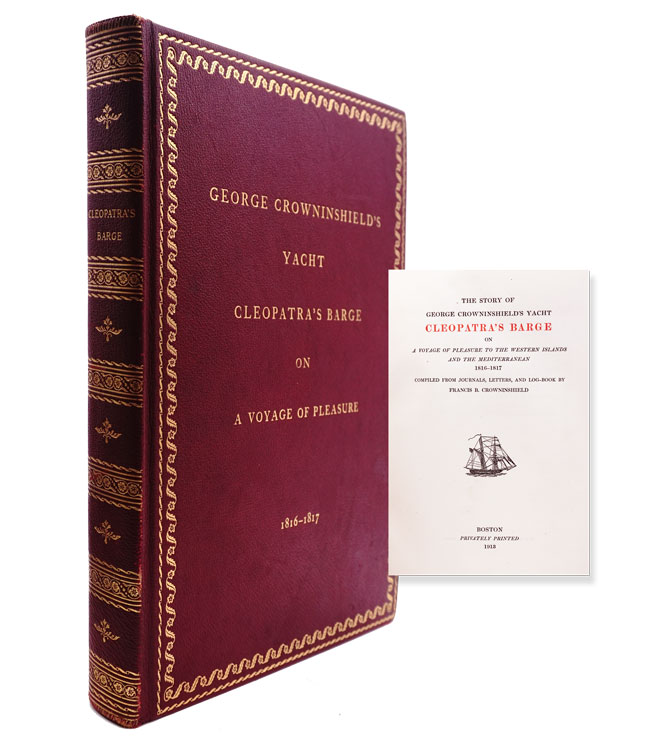 The Story of George Crowninshield's Yacht Cleopatra's Barge on A Voyage of Pleasure to the Western Islands and the Mediterranean 1816-1817. Compiled from Journals, Letters, and Log-Book. Francis B. Crowninshield.