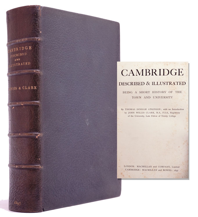 Cambridge Described & Illustrated Being a Short History of the Town and the University. Thomas Atkinson.