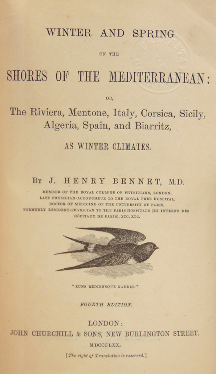 Winter and Spring on the Shores of the Mediterranean: or, The Riviera, Mentone, Italy, Corsica, Sicily...as Winter Climates. J. Henry Bennet, M. D.
