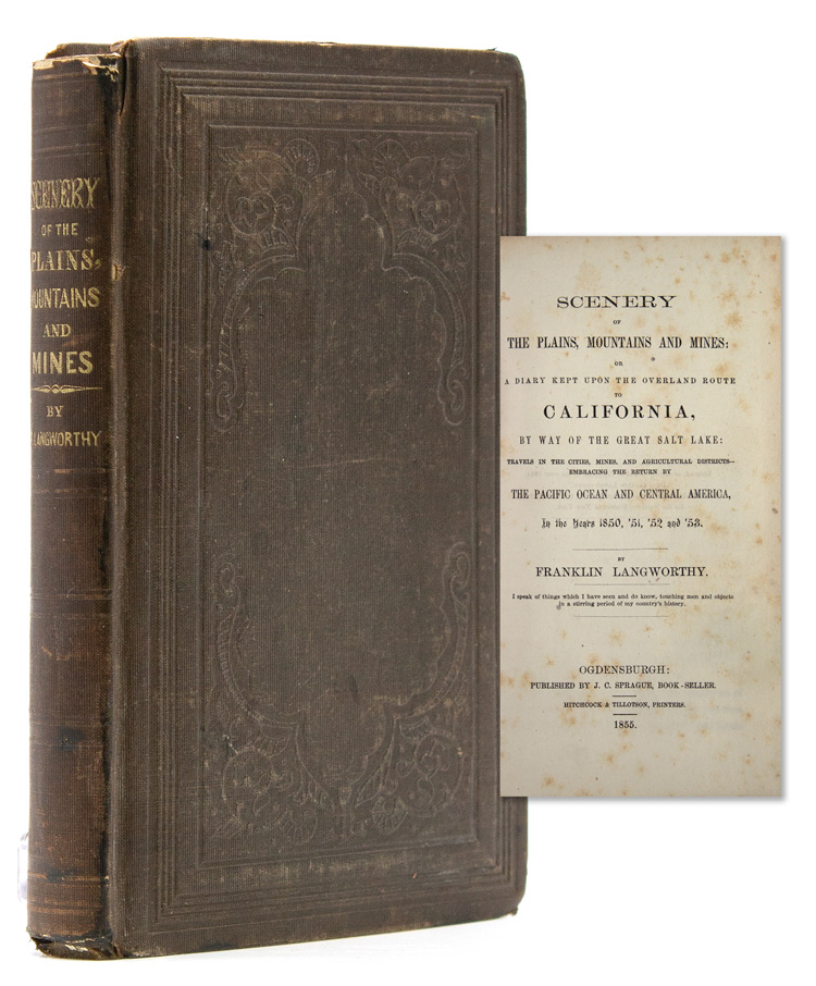 Scenery of the Plains, Mountains and Mines: or a Diary Kept upon the Overland Route to California, by way of the Great Salt Lake ... in the Years 1850, '51, '52 and '53. Franklin Langworthy.