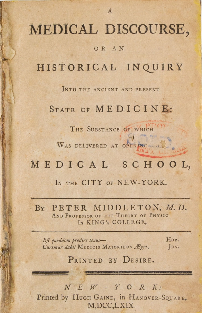A Medical Discourse, or An Historical Inquiry into the Ancient and Present State of Medicine: the substance of which was delivered at opening the medical school, in the city of New-York ... Printed by desire. Peter Middleton.