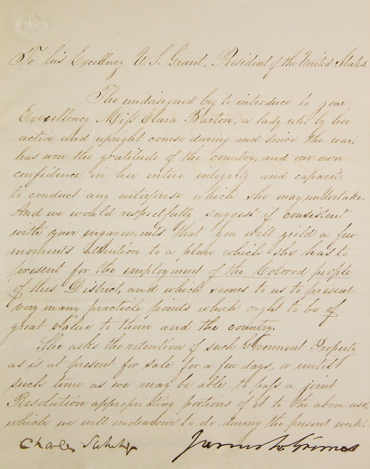 "Manuscript letter signed by Senator Carl Schurz and Senator James W. Grimes, to President Ulysses S. Grant, introducing Clara Barton and advocating for her plan ""for the employment of the Colored people in this District"" Clara Barton."