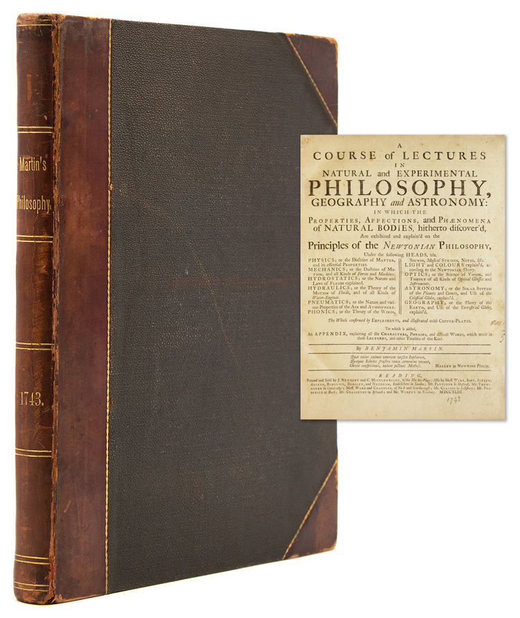 A Course of Lectures in Natural and Experimental Philosophy, Geography, and Astronomy: in which the properties, affections, and phænomena of natural bodies, hitherto discover'd, are exhibited and explain'd on the principles of the Newtonian philosophy. The whole confirmed by experiments, and illustrated with copper-plates. Benjamin Martin.