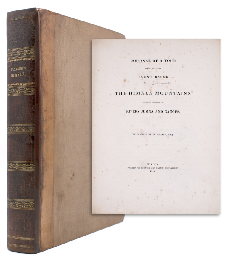Journal of a Tour through part of the Snowy Range of the Himala Mountains, and to the sources of the Rivers Jumna and Ganges. James Baillie Fraser.