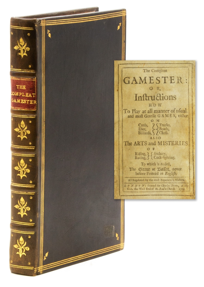 The Compleat Gamester: or, Instructions how to play at all manner of usual, and most Gentile Games, either on Cards, Dice, Billiards, Trucks, Bowls, or Chess. Also the Arts and Misteries of Riding, Racing, Archery, and Cock-Fighting. To which is Added, The game of Basset, never before printed in English. Charles Cotton.