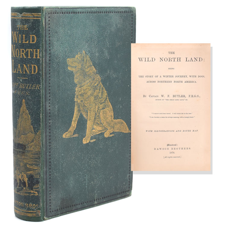 The Wild North Land: Being the Story of a Winter Journey, with Dogs, across Northern North America. Major W. F. Butler.