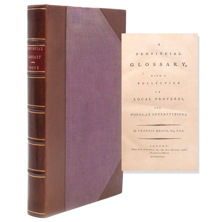 A Provincial Glossary, witrh a Collection of Local Proverbs and Popular Superstitions. Francis Grose, F. A. S., Esq.