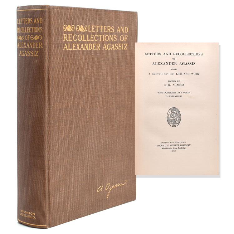 Letters and Recollections of Alexander Agassiz with A Sketch of His Life and Work. Edited by G.R. Agassiz. Alexander Agassiz.