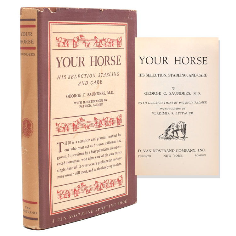 Your Horse. His Selection, Stabling and Care. [Edited and Designed by Eugene V. Connett]. George C. Saunders.