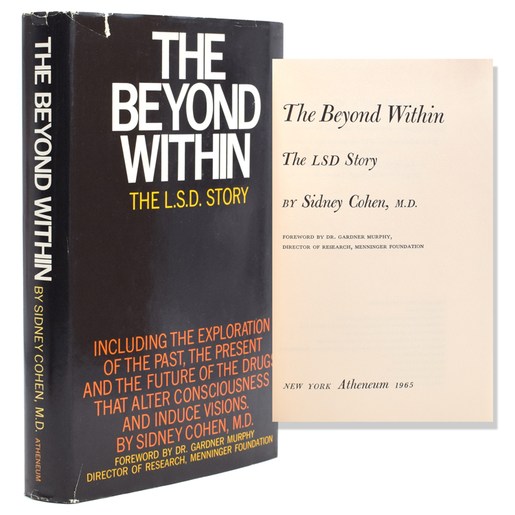 The Beyond Within. The L.S.D. Srtory. Sidney Cohen, M. D.