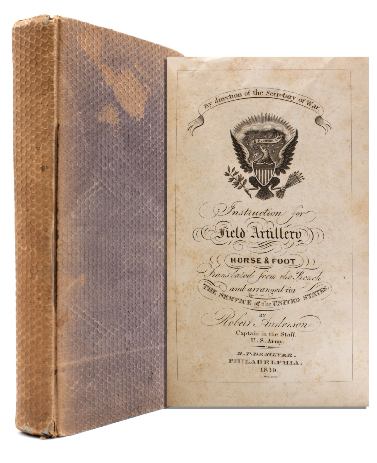 Instruction for Field Artillery, Horse and Foot. Translated from the French and Arranged for the Service of the United States. Robert Anderson.
