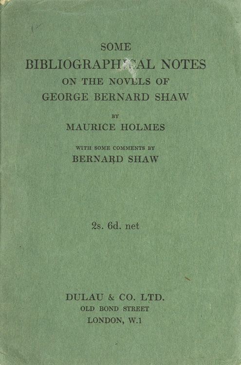 Some Bibliographical Notes on the Novels of George Bernard Shaw...with some comments by Bernard Shaw. George Bernard Shaw, Maurice Holmes.