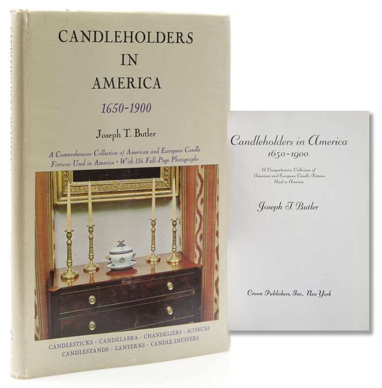 Candleholders in America, 1650-1900. A Comprehensive Collection of American and European Candle Fixtures Used in America. Joseph J. Butler.