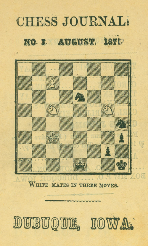 The Chess Journal: Devoted to the Interests of Caissa. No. 1 August 1870; No. II, August 15th, 1870; No 3, September 1st, 1870 Volume I [Second edition]; No. IV, September 15th 1870; No. V. October 1st, 1870; No. 6 October 15th, 1870 [Second edition]; No. VII November 1st 1870; No. VIII November 15th 1870. Chess.