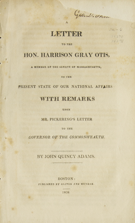 A Letter to the Hon. Harrison Gray Otis...on the present State of Our national Affairs: With Remarks upon Mr. Pickering's Letter to the Governor of the Commonwealth [His Excellency James Sullivan]. John Quincy Adams.