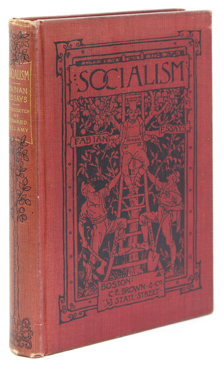 Socialism. The Fabian Essays by G. Bernard Shaw, Sidney Webb, William Clarke, Sydney Olivier, Annie Besant, Graham Wallas and Hubert Bland. Edited by G. Bernard Shaw. With an Essay on The Fabian Society and Its Work by William Clarke and An Introduction to this American Edition by Edward Bellamy. Bernard Shaw, eorge.