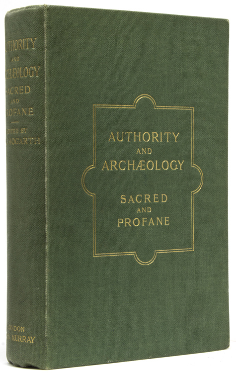 Authority and Archaeology Sacred and Profane. Essays on the Relation of Monuments to Biblical and Classical Literature. David G. Hogarth.