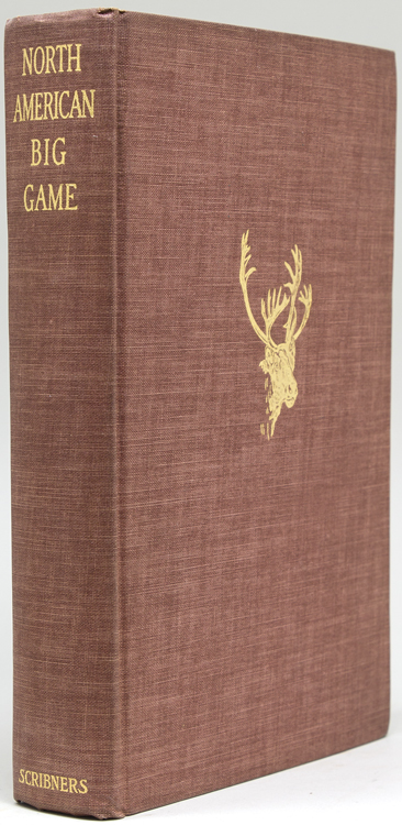 North American Big Game. A Book of the Boone and Crockett Club Compiled by the Committee on Records of North American Big Game. Boone, Crockett Club, Alfred Ely, H E. Anthony, R R. M. Carpenter.