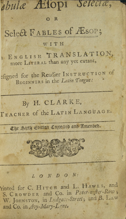 Fabulae Æsopi Select or Select Fables of Æsop; with English Translation. More Literal than any yet extant, designed for the Readier Instruction of Beginners in the Latin Tongue: by H. Clarke. Teacher of the Latin Language. Aesop.
