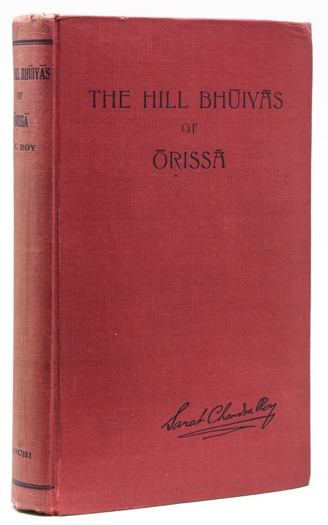 The Hill Bhuiyas of Orissa,with comparative notes on the Plains Bhuiyas. India, Sarat Chandra Roy.